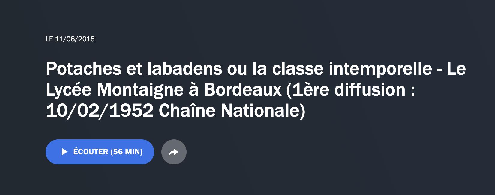 Emission radio « Potaches et labadens ou la classe intemporelle – Le Lycée Montaigne à Bordeaux » (1ère diffusion : 10/02/1952 Chaîne Nationale)
